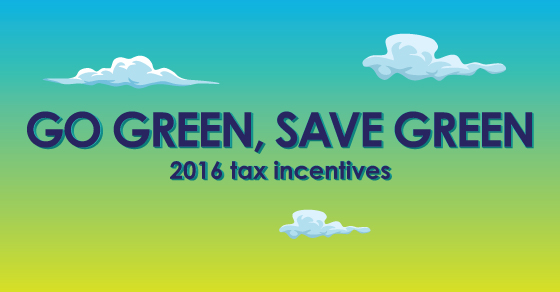 Go Green, Save Green: 2016 Tax Incentives