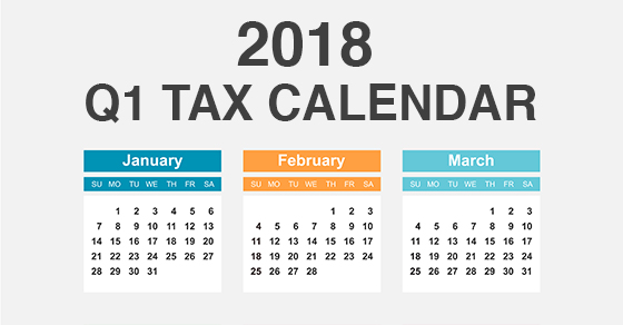 2018 Q1 tax calendar: Key deadlines for businesses and other employers