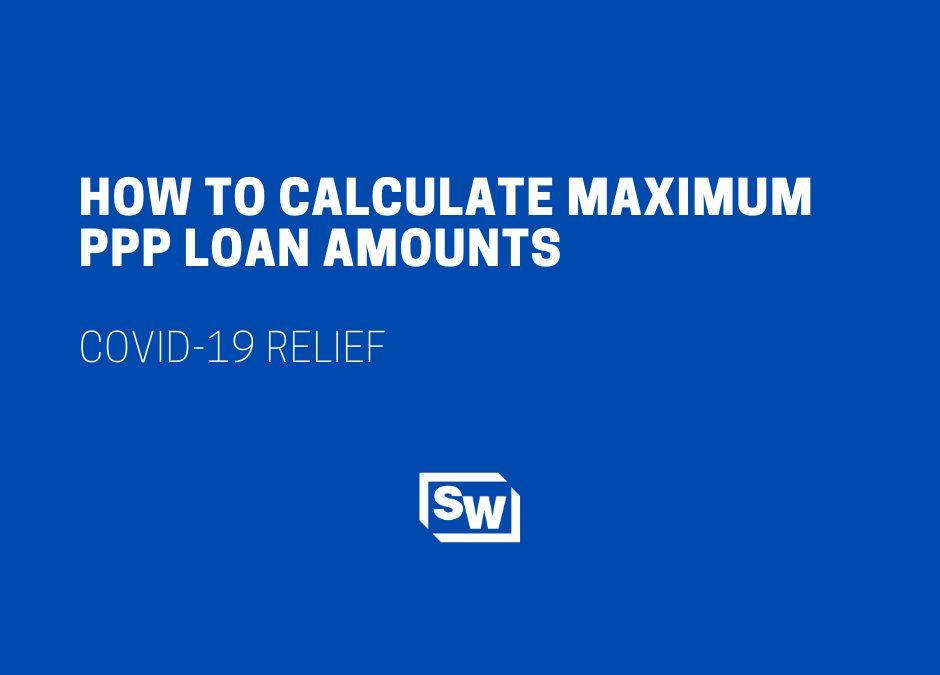 How to Calculate Maximum PPP Loan Amounts