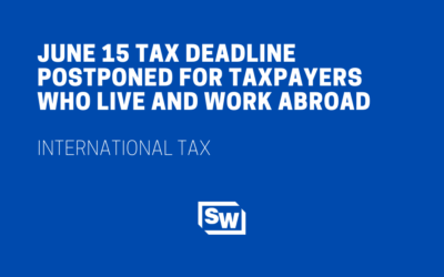 June 15 Tax Deadline Postponed to July 15 for Taxpayers Who Live and Work Abroad