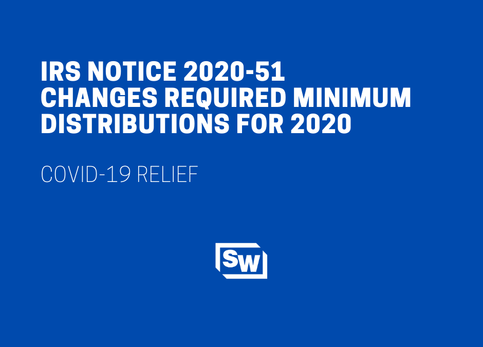 IRS Notice 2020-51 Changes Required Minimum Distributions for 2020