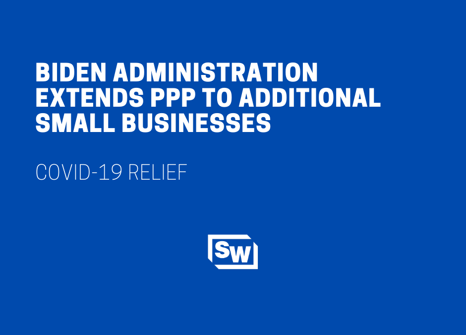 Biden Administration Extends PPP to Additional Small Businesses