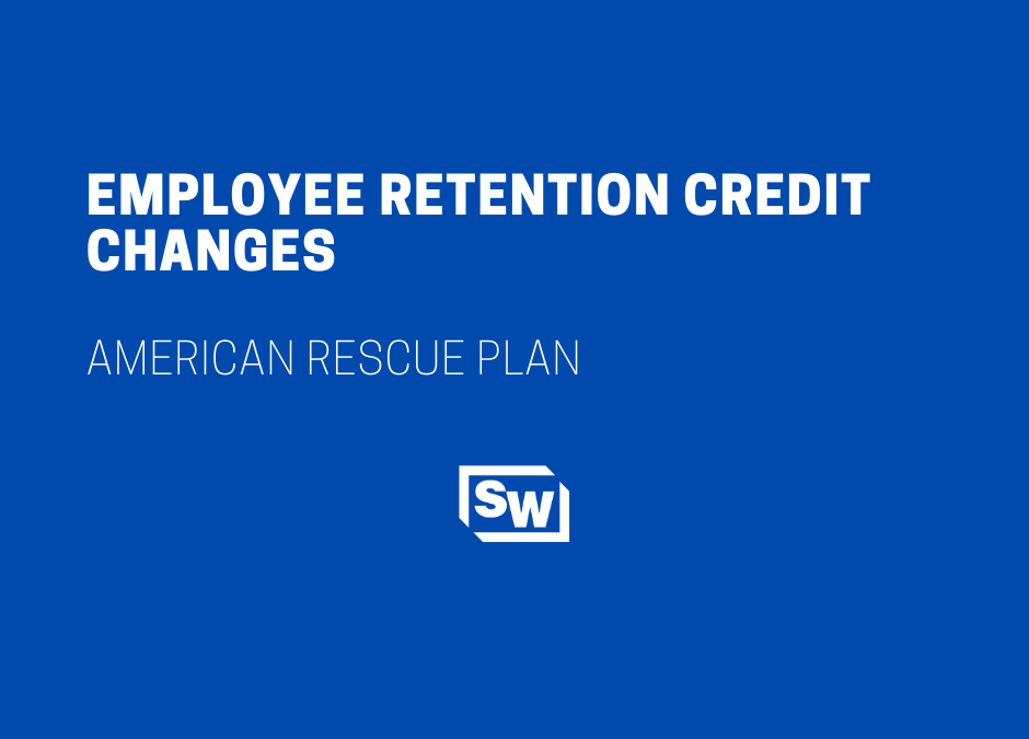 Employee Retention Credit Changes – American Rescue Plan