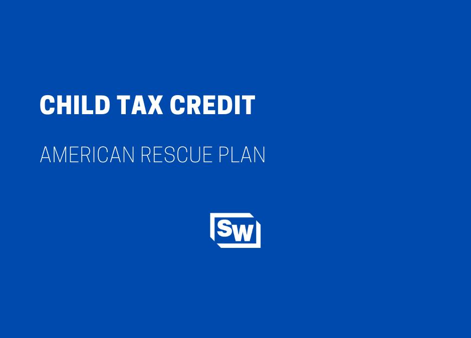 Child Tax Credit – American Rescue Plan