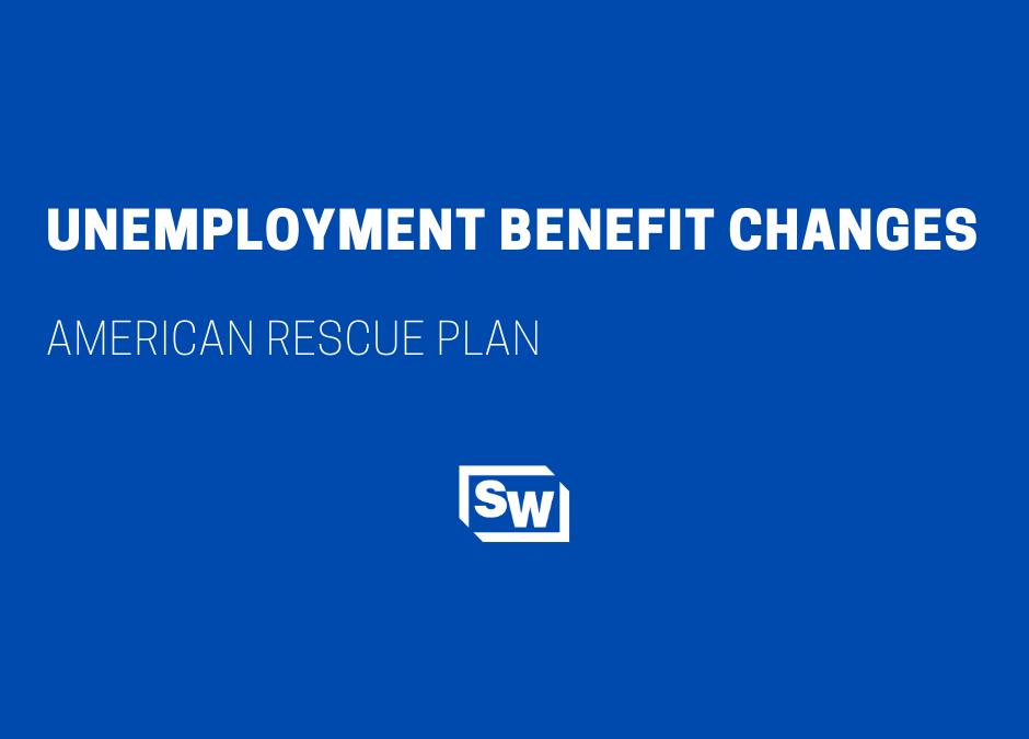 Unemployment Benefit Changes – American Rescue Plan